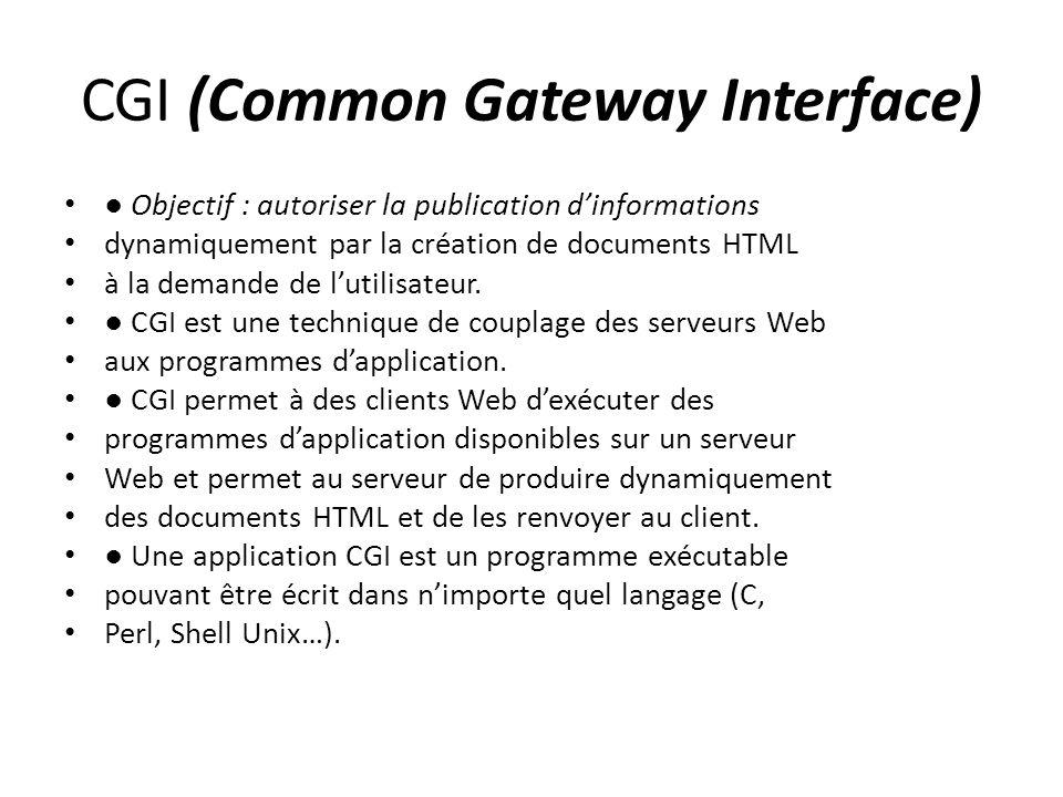 CGI (Common Gateway Interface) ● Objectif : autoriser la publication d'informations dynamiquement par la création de documents HTML à la demande de l'