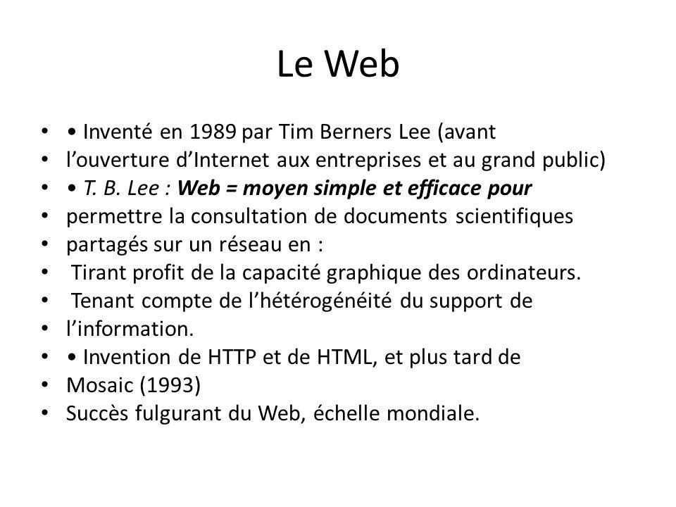 Le Web Inventé en 1989 par Tim Berners Lee (avant l'ouverture d'Internet aux entreprises et au grand public) T. B. Lee : Web = moyen simple et efficac