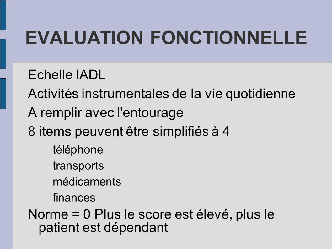 EVALUATION FONCTIONNELLE Echelle IADL Activités instrumentales de la vie quotidienne A remplir avec l'entourage 8 items peuvent être simplifiés à 4 