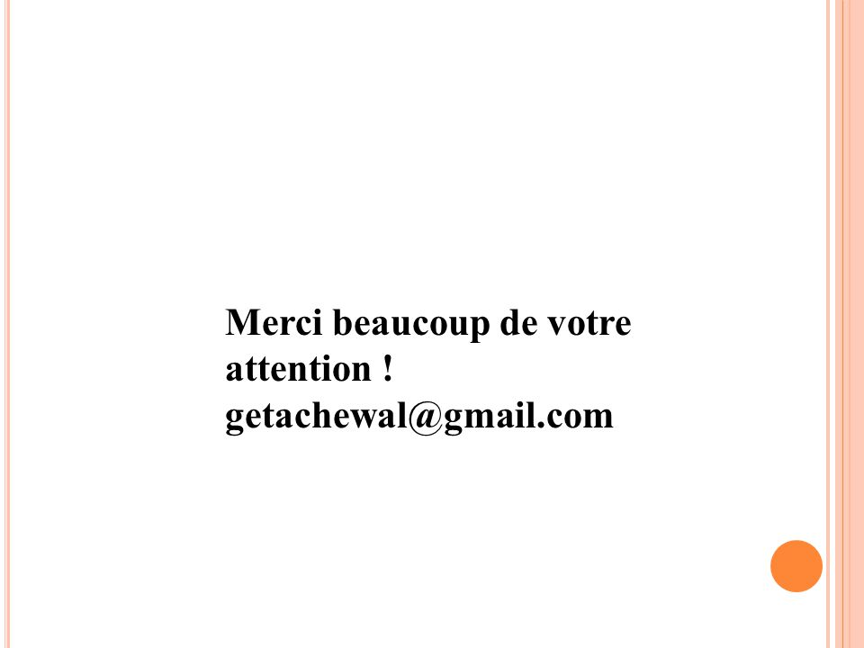 Merci beaucoup de votre attention ! getachewal@gmail.com