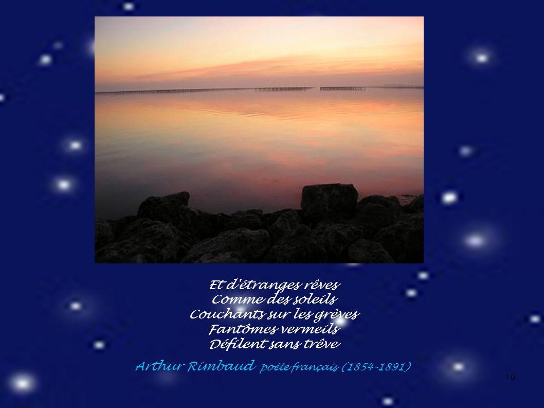 10 Et d étranges rêves Comme des soleils Couchants sur les grèves Fantômes vermeils Défilent sans trêve Arthur Rimbaud poète français (1854-1891)