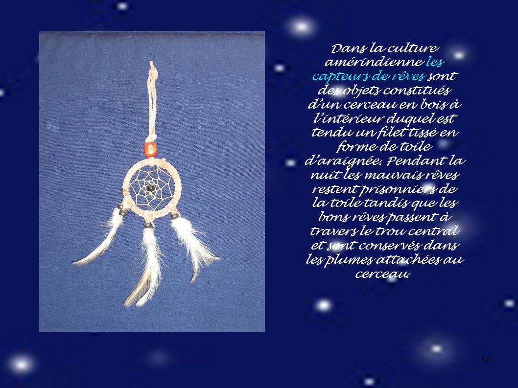 18 Dans la culture amérindienne les capteurs de rêves sont des objets constitués d'un cerceau en bois à l'intérieur duquel est tendu un filet tissé en forme de toile d'araignée.