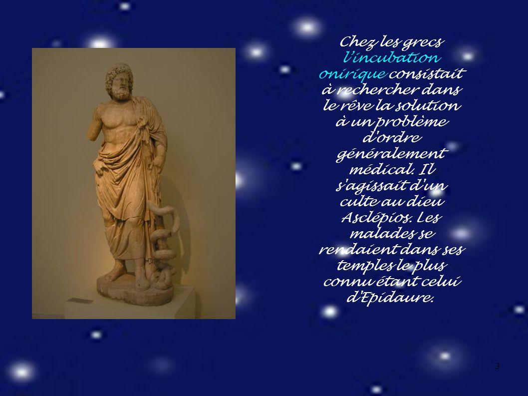 3 Chez les grecs l'incubation onirique consistait à rechercher dans le rêve la solution à un problème d ordre généralement médical.