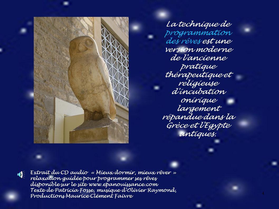 4 La technique de programmation des rêves est une version moderne de l ancienne pratique thérapeutique et religieuse d incubation onirique largement répandue dans la Grèce et l Egypte antiques.