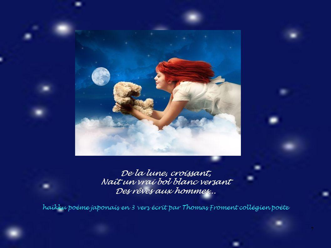 7 De la lune, croissant, Naît un vrai bol blanc versant Des rêves aux hommes...