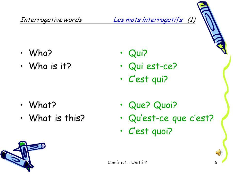 Comète 1 - Unité 26 Interrogative wordsLes mots interrogatifs (1) Who.