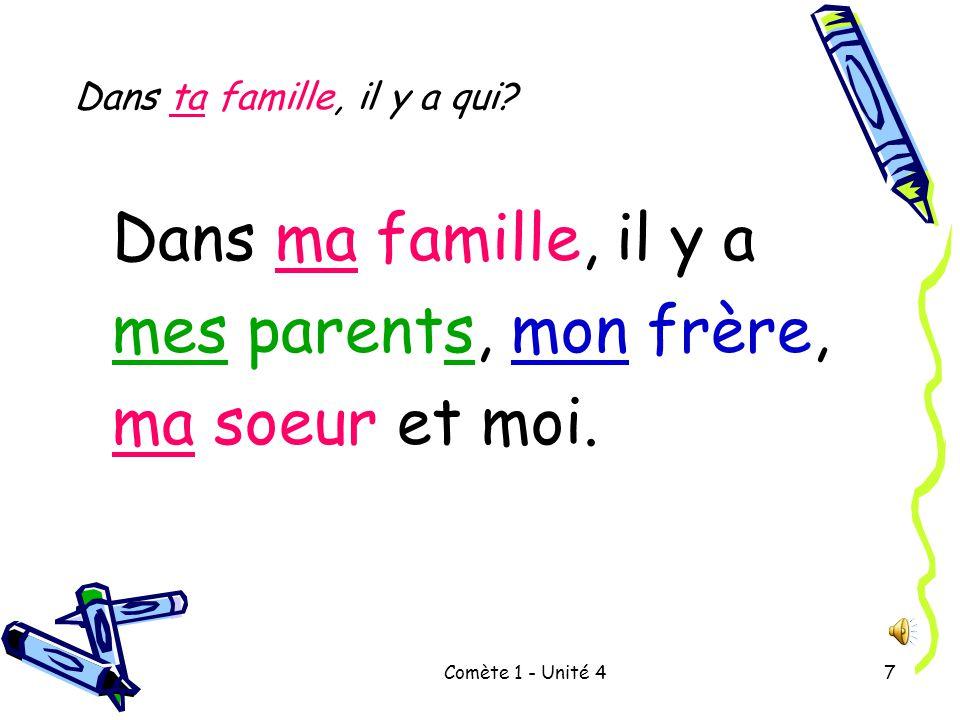 Comète 1 - Unité 47 Dans ma famille, il y a mes parents, mon frère, ma soeur et moi.