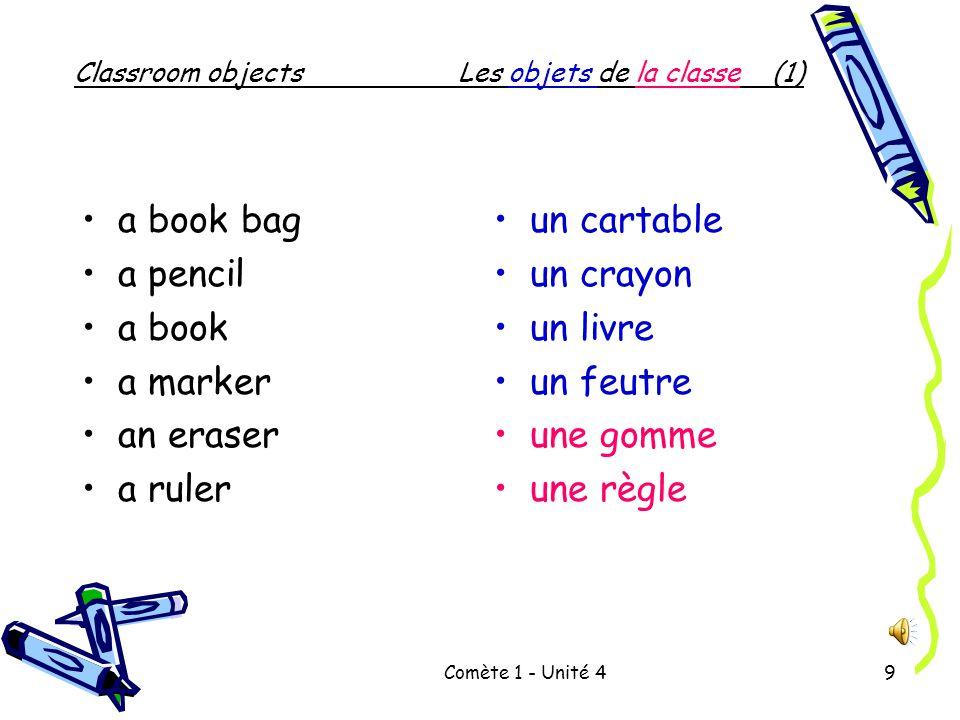 Comète 1 - Unité 49 Classroom objectsLes objets de la classe (1) a book bag a pencil a book a marker an eraser a ruler un cartable un crayon un livre un feutre une gomme une règle