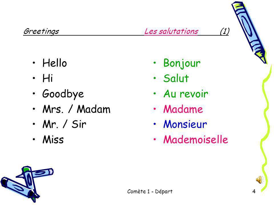 Comète 1 - Départ4 Greetings Les salutations (1) Hello Hi Goodbye Mrs.