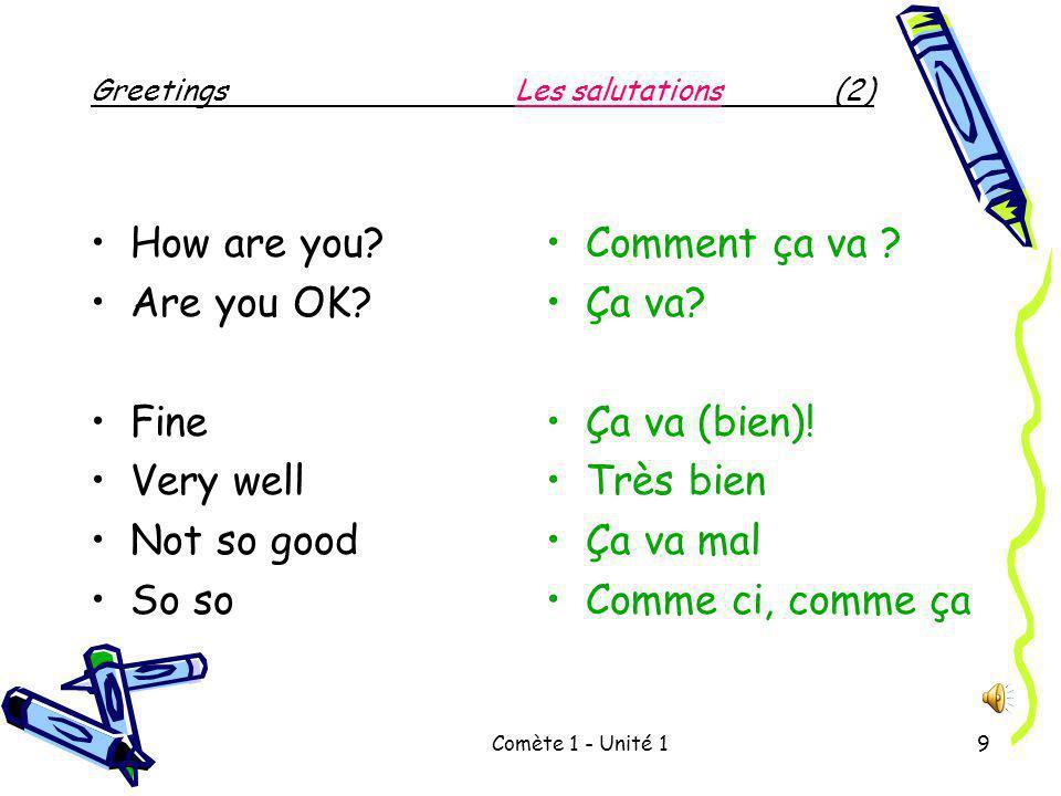 Comète 1 - Unité 19 GreetingsLes salutations(2) How are you.