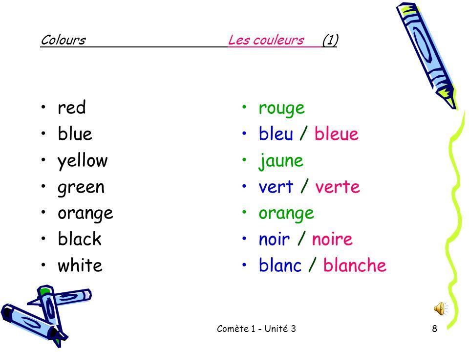 Comète 1 - Unité 38 ColoursLes couleurs(1) red blue yellow green orange black white rouge bleu / bleue jaune vert / verte orange noir / noire blanc / blanche