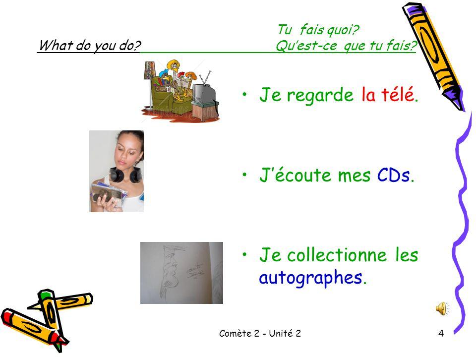 Comète 2 - Unité 23 Tu fais quoi.What do you do?Qu'est-ce que tu fais.