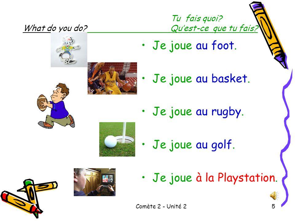 Comète 2 - Unité 24 Tu fais quoi.What do you do?Qu'est-ce que tu fais.