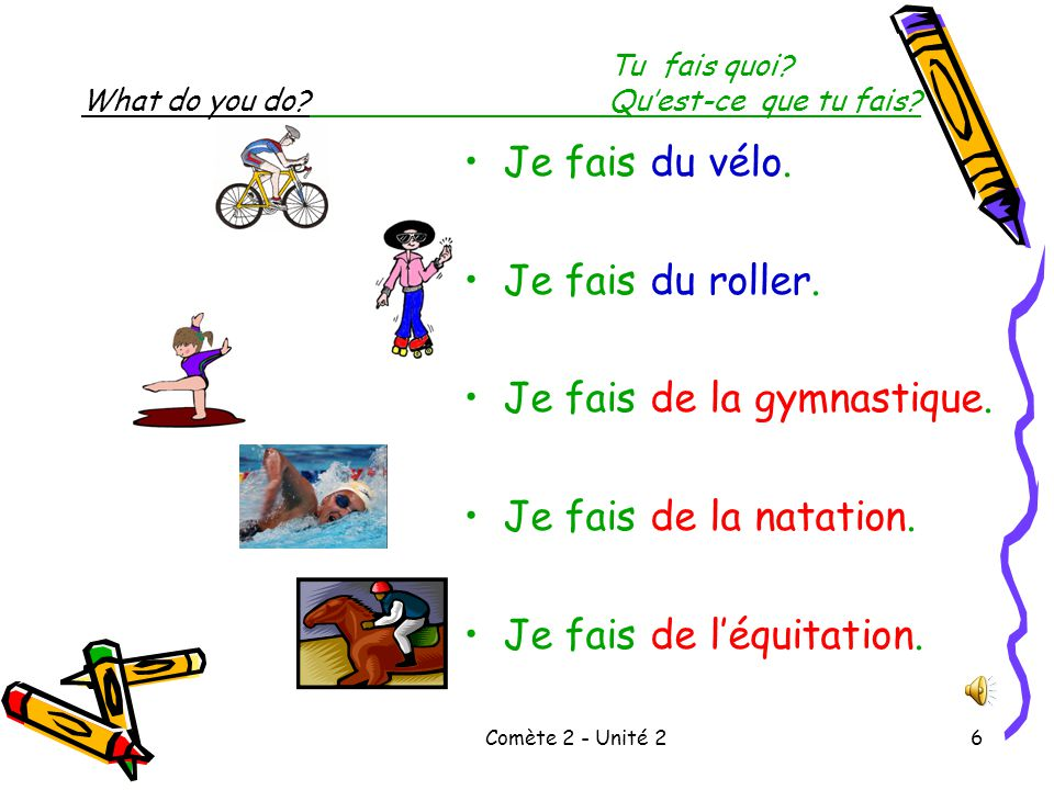 Comète 2 - Unité 25 Tu fais quoi. What do you do?Qu'est-ce que tu fais.