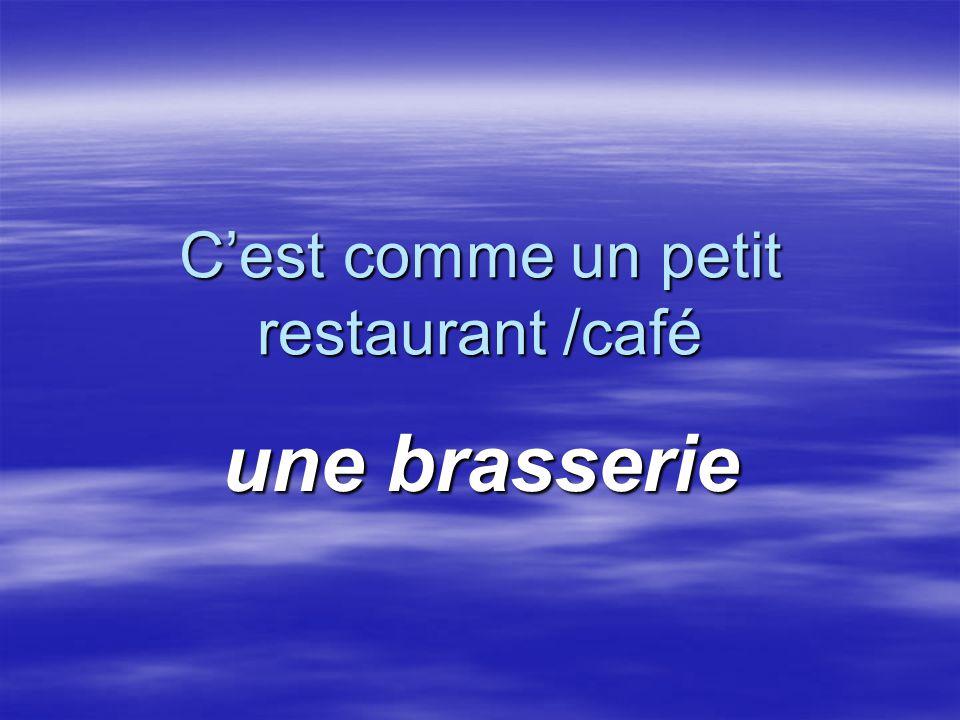 C'est comme un petit restaurant /café une brasserie