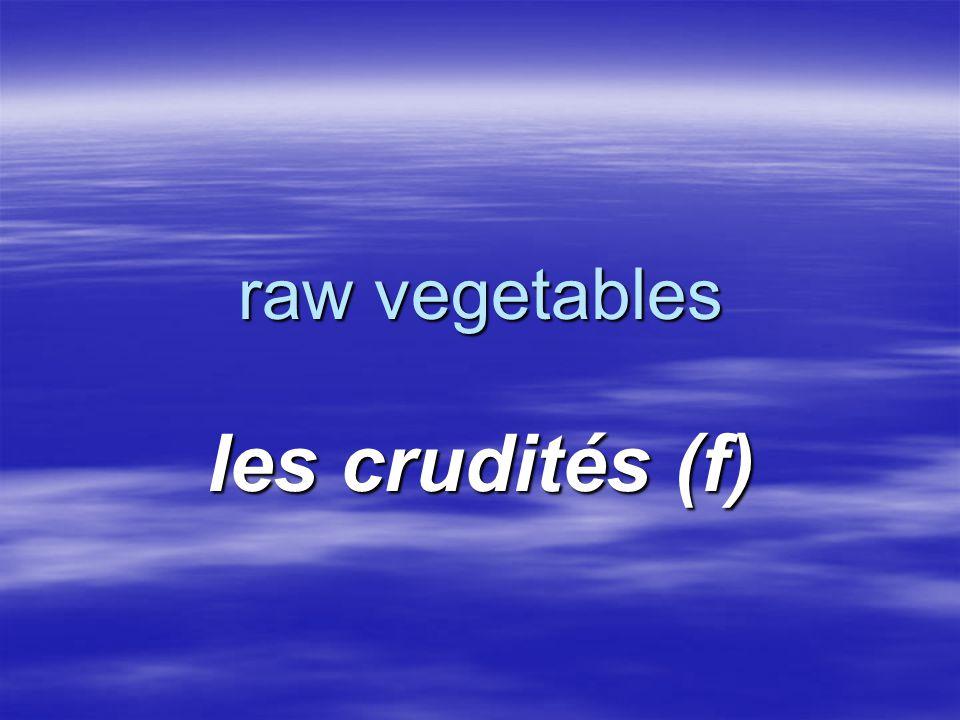 raw vegetables les crudités (f)
