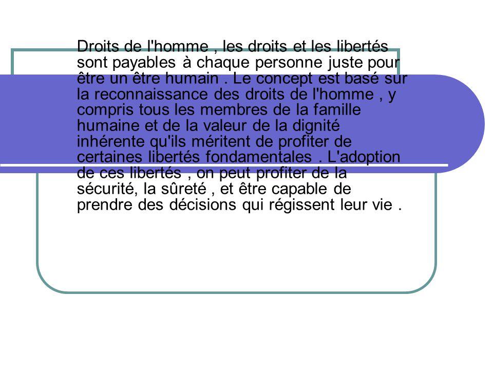 droits de l'homme Droits de l'homme, les droits et les libertés sont payables à chaque personne juste pour être un être humain. Le concept est basé su