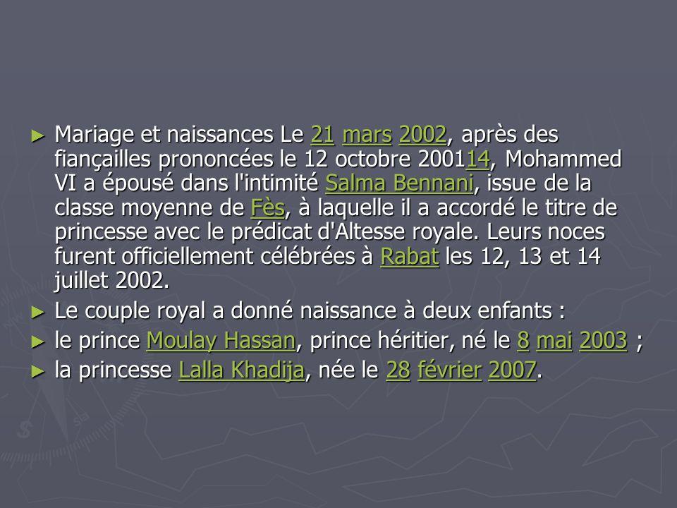 ► Mariage et naissances Le 21 mars 2002, après des fiançailles prononcées le 12 octobre 200114, Mohammed VI a épousé dans l'intimité Salma Bennani, is