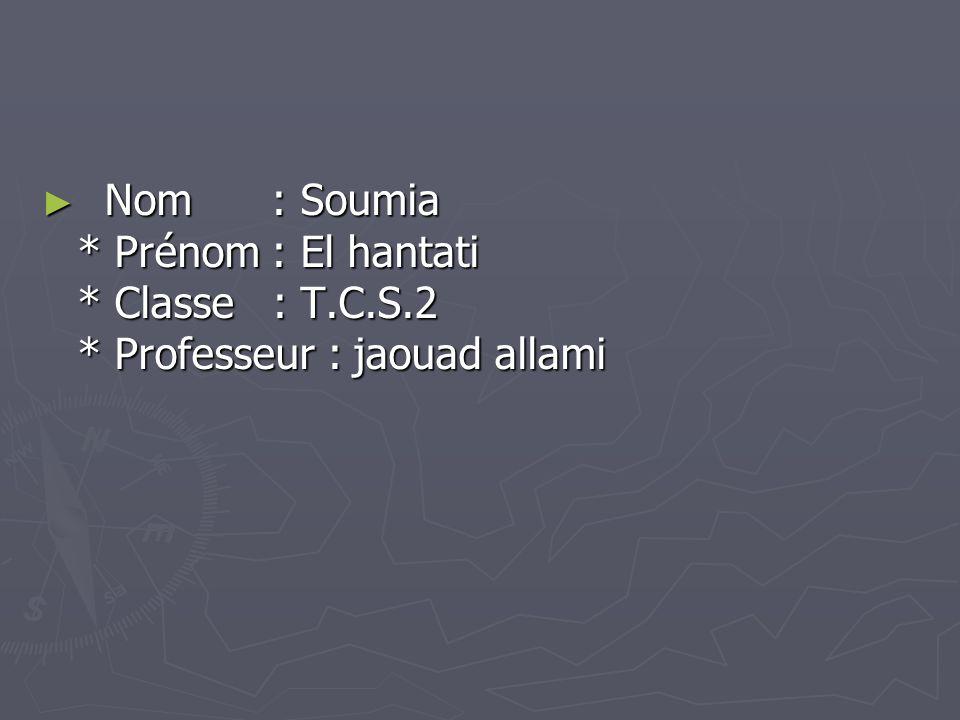 ► Nom : Soumia * Prénom : El hantati * Classe : T.C.S.2 * Professeur : jaouad allami