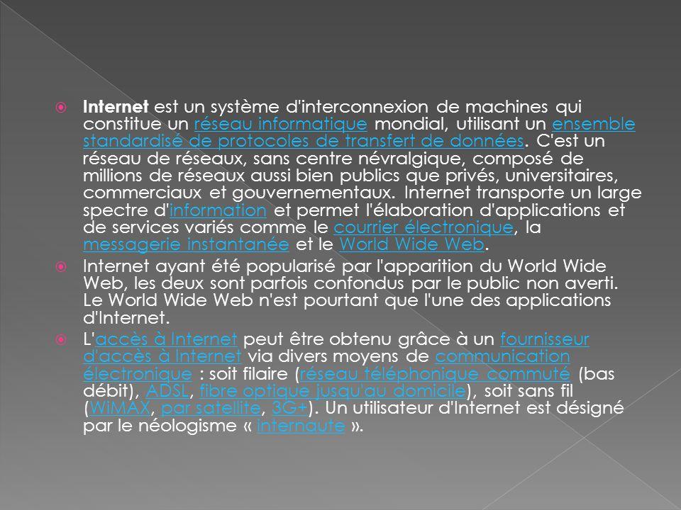 Internet est un système d'interconnexion de machines qui constitue un réseau informatique mondial, utilisant un ensemble standardisé de protocoles d