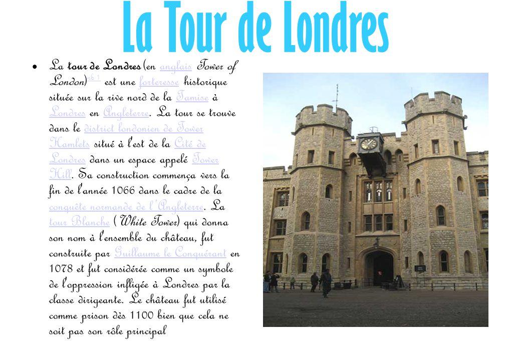 La Tour de Londres La tour de Londres (en anglais Tower of London) nb 1 est une forteresse historique située sur la rive nord de la Tamise à Londres e