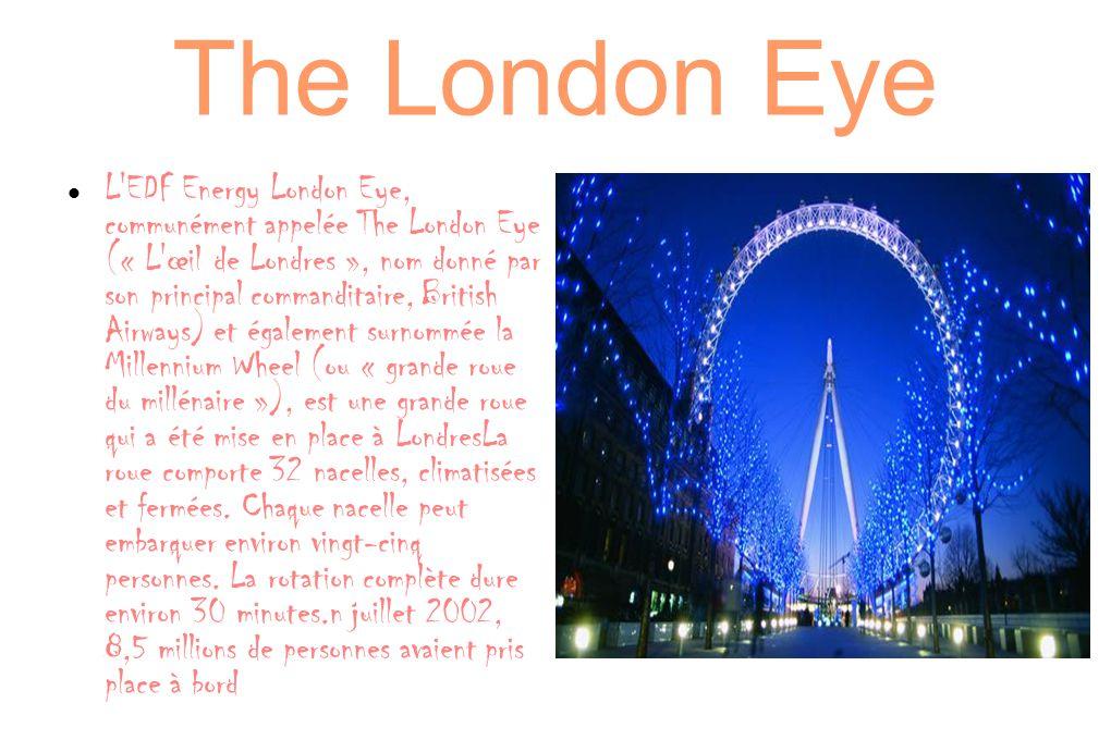 The London Eye L'EDF Energy London Eye, communément appelée The London Eye (« L'œil de Londres », nom donné par son principal commanditaire, British A