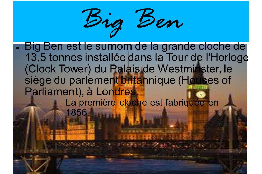 Big Ben Big Ben est le surnom de la grande cloche de 13,5 tonnes installée dans la Tour de l'Horloge (Clock Tower) du Palais de Westminster, le siège