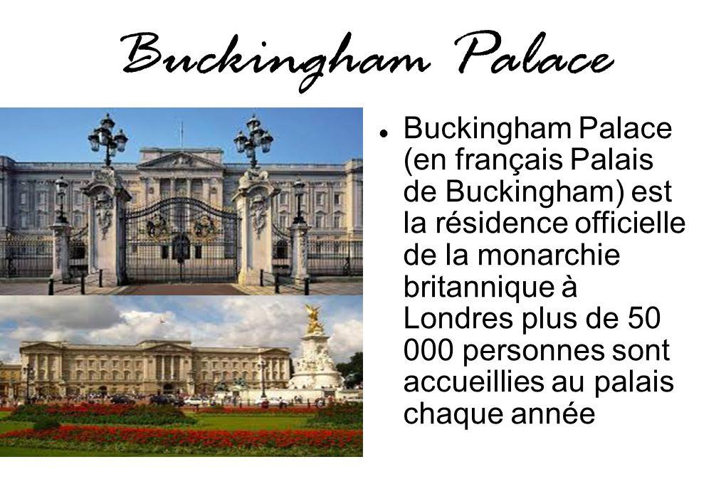 Buckingham Palace Buckingham Palace (en français Palais de Buckingham) est la résidence officielle de la monarchie britannique à Londres plus de 50 00