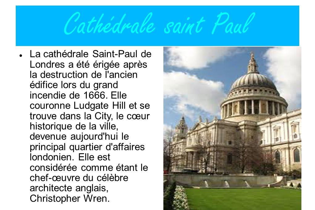 Cathédrale saint Paul La cathédrale Saint-Paul de Londres a été érigée après la destruction de l'ancien édifice lors du grand incendie de 1666. Elle c