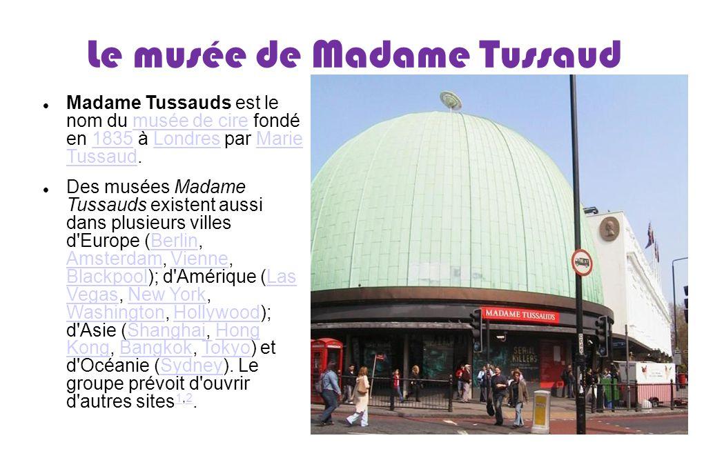 Le musée de Madame Tussaud Madame Tussauds est le nom du musée de cire fondé en 1835 à Londres par Marie Tussaud.musée de cire1835LondresMarie Tussaud