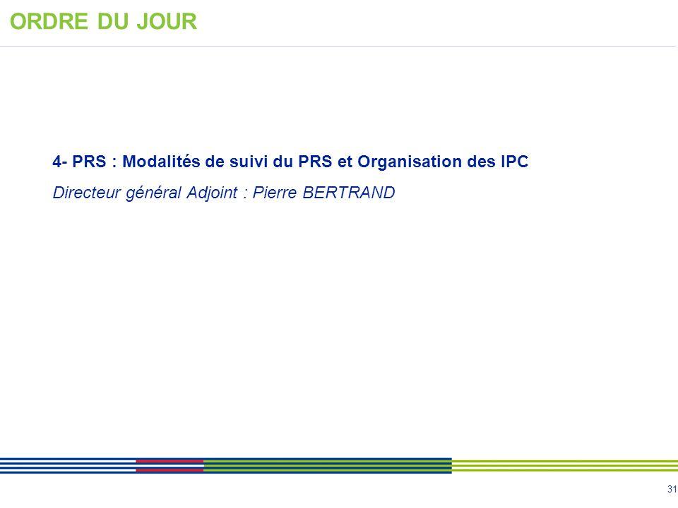 31 4- PRS : Modalités de suivi du PRS et Organisation des IPC Directeur général Adjoint : Pierre BERTRAND ORDRE DU JOUR