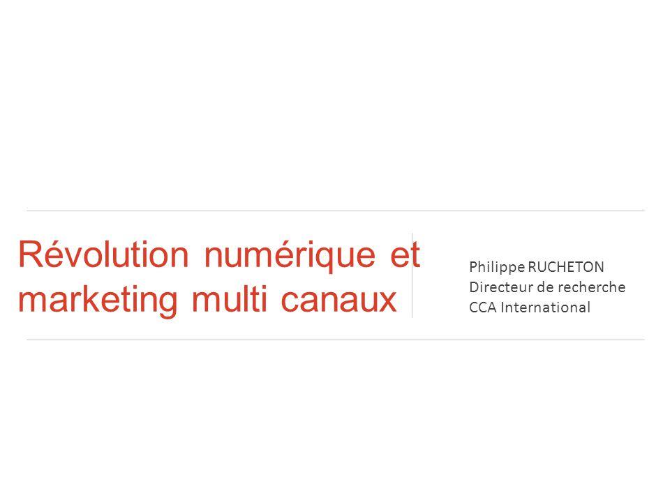 Révolution numérique et marketing multi canaux Philippe RUCHETON Directeur de recherche CCA International
