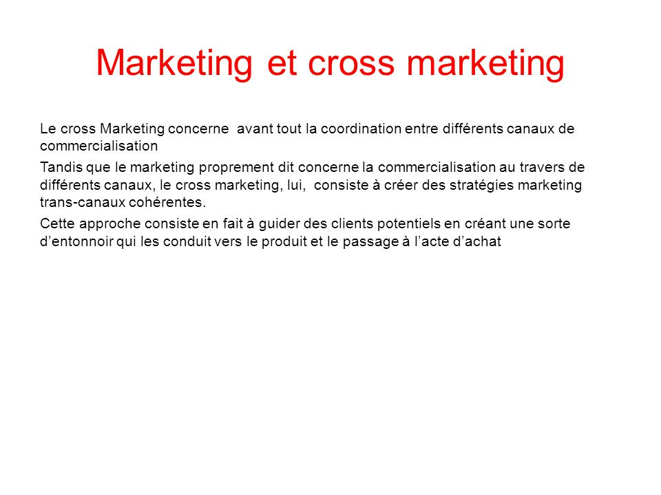 Marketing et cross marketing Le cross Marketing concerne avant tout la coordination entre différents canaux de commercialisation Tandis que le marketi