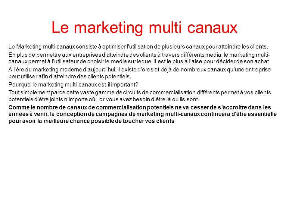 Le marketing multi canaux Le Marketing multi-canaux consiste à optimiser l'utilisation de plusieurs canaux pour atteindre les clients. En plus de perm