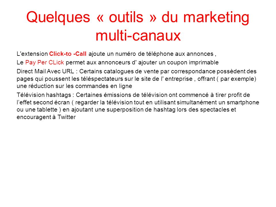 Quelques « outils » du marketing multi-canaux L'extension Click-to -Call ajoute un numéro de téléphone aux annonces, Le Pay Per CLick permet aux annon