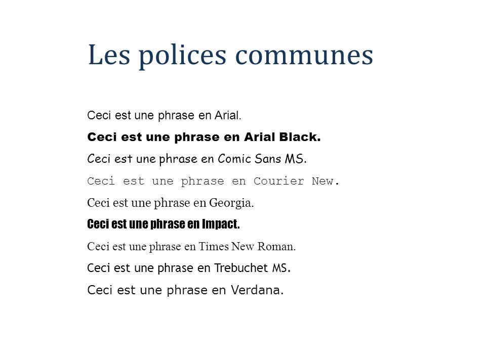 Les polices communes Ceci est une phrase en Arial. Ceci est une phrase en Arial Black. Ceci est une phrase en Comic Sans MS. Ceci est une phrase en Co