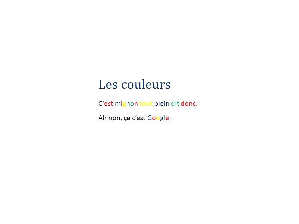 Les couleurs C'est mignon tout plein dit donc. Ah non, ça c'est Google.