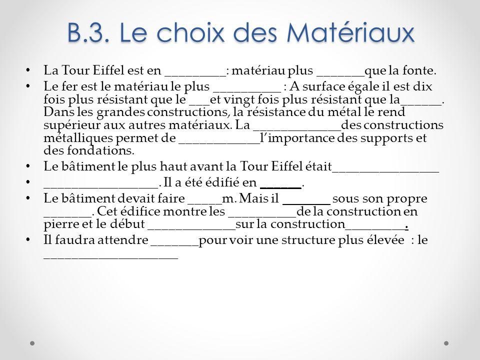 B.3. Le choix des Matériaux La Tour Eiffel est en _________: matériau plus _______que la fonte. Le fer est le matériau le plus __________ : A surface