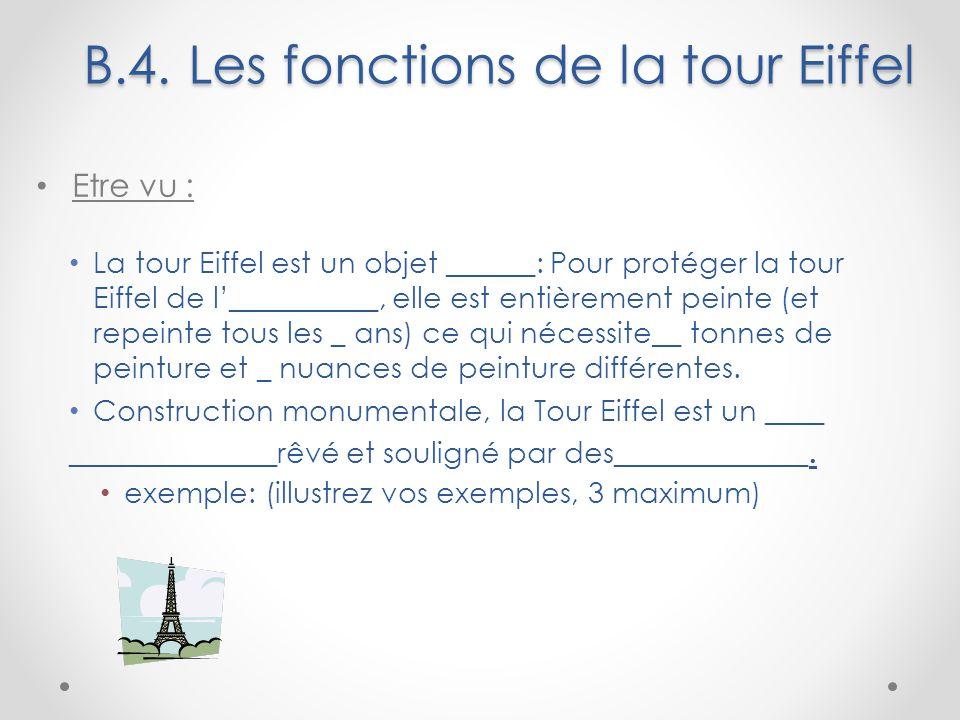 B.4. Les fonctions de la tour Eiffel Etre vu : La tour Eiffel est un objet ______: Pour protéger la tour Eiffel de l'__________, elle est entièrement