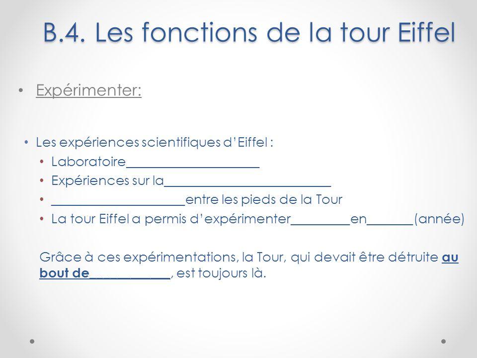 B.4. Les fonctions de la tour Eiffel Expérimenter: Les expériences scientifiques d'Eiffel : Laboratoire____________________ Expériences sur la________