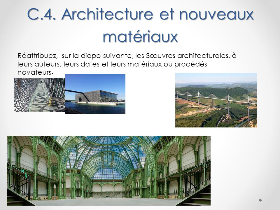 Réattribuez, sur la diapo suivante, les 3œuvres architecturales, à leurs auteurs, leurs dates et leurs matériaux ou procédés novateurs. C.4. Architect