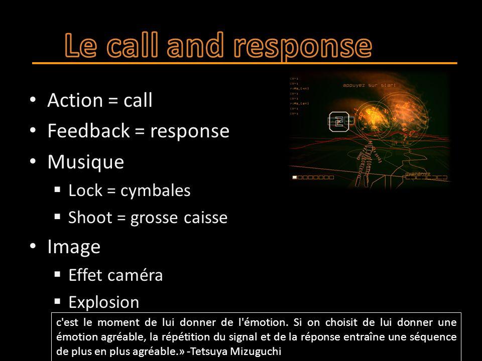 Action = call Feedback = response Musique  Lock = cymbales  Shoot = grosse caisse Image  Effet caméra  Explosion c'est le moment de lui donner de