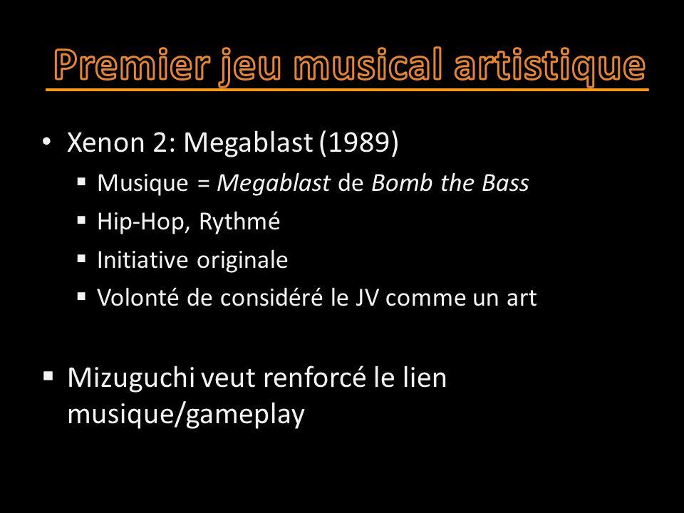 Xenon 2: Megablast (1989)  Musique = Megablast de Bomb the Bass  Hip-Hop, Rythmé  Initiative originale  Volonté de considéré le JV comme un art  Mizuguchi veut renforcé le lien musique/gameplay
