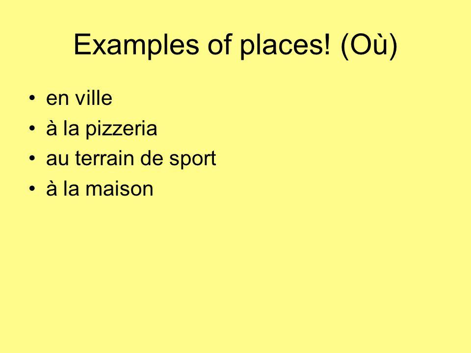 Examples of places! (Où) en ville à la pizzeria au terrain de sport à la maison