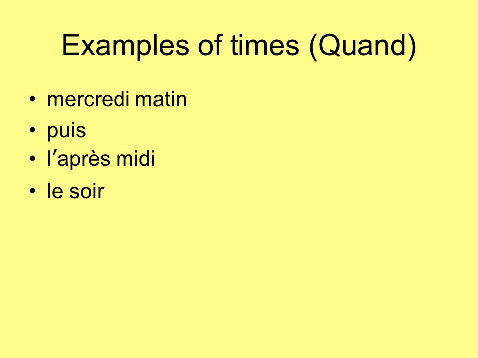 Examples of times (Quand) mercredi matin puis l'après midi le soir