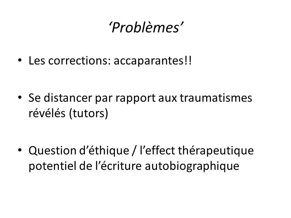 'Problèmes' Les corrections: accaparantes!! Se distancer par rapport aux traumatismes révélés (tutors) Question d'éthique / l'effect thérapeutique pot