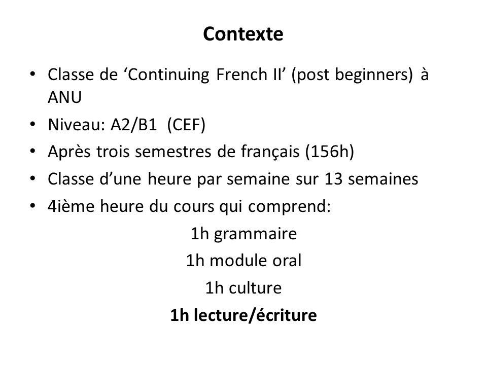 Contexte Classe de 'Continuing French II' (post beginners) à ANU Niveau: A2/B1 (CEF) Après trois semestres de français (156h) Classe d'une heure par semaine sur 13 semaines 4ième heure du cours qui comprend: 1h grammaire 1h module oral 1h culture 1h lecture/écriture