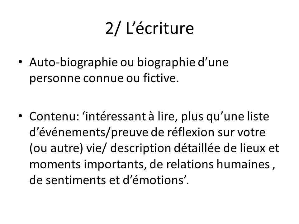 2/ L'écriture Auto-biographie ou biographie d'une personne connue ou fictive. Contenu: 'intéressant à lire, plus qu'une liste d'événements/preuve de r