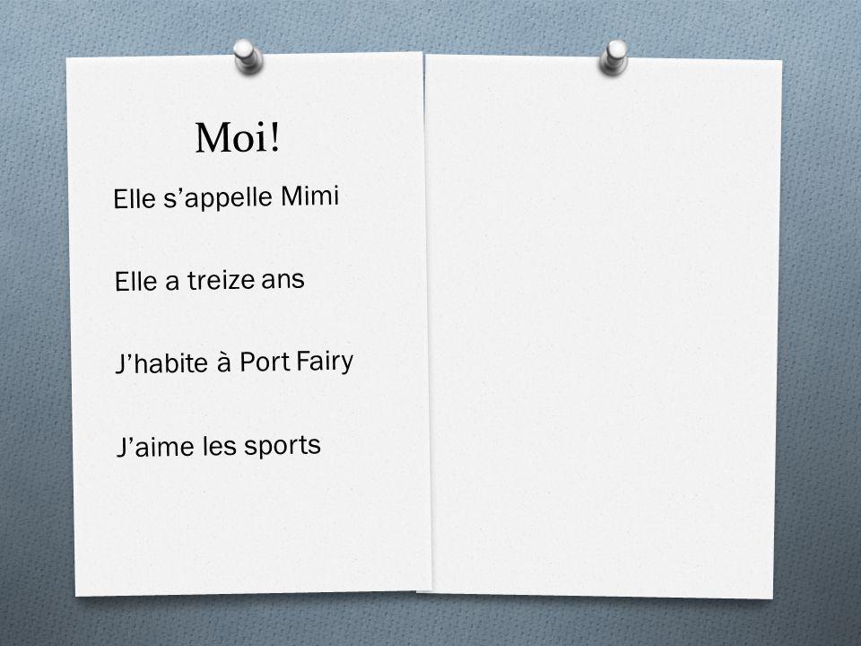 Moi! Elle s'appelle Mimi Elle a treize ans J'habite à Port Fairy J'aime les sports
