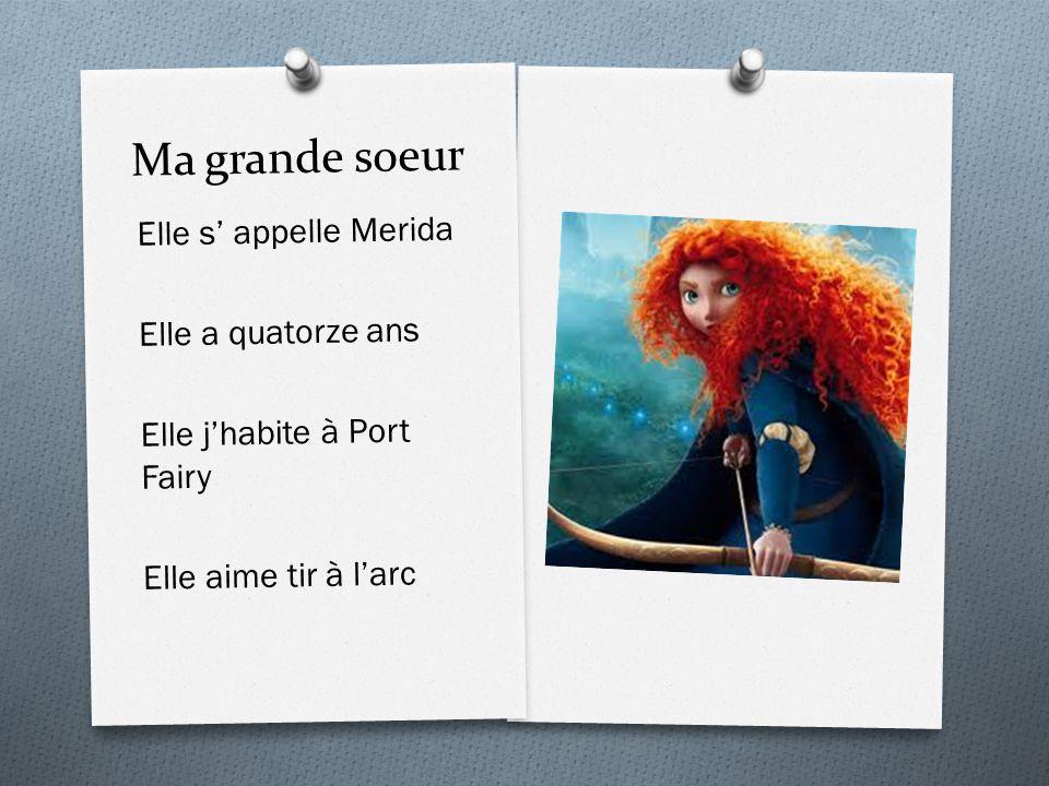 Ma grande soeur Elle s' appelle Merida Elle a quatorze ans Elle j'habite à Port Fairy Elle aime tir à l'arc